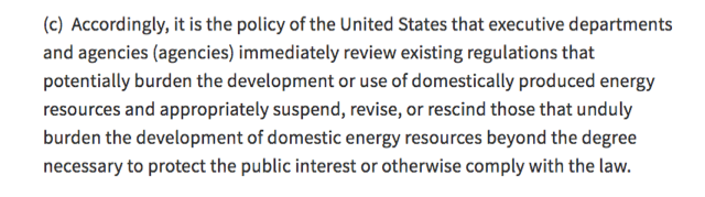 "REads: ""it is the policy of the US that executive departments and agencies immediately review existing regulations that potentially burden the development of domestically produced energy resources..."""